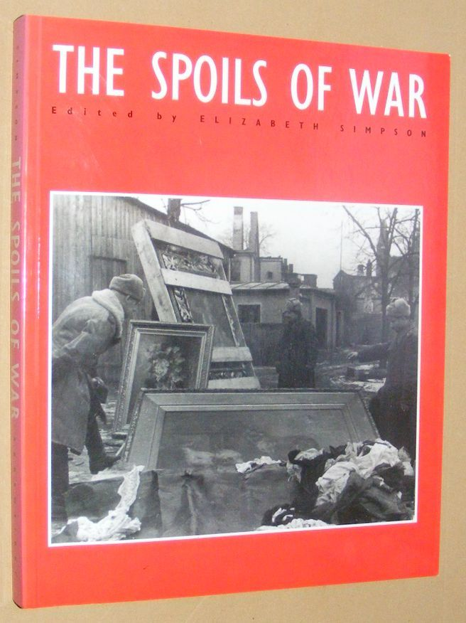 Image for The Spoils of War. World War II and its aftermath: the loss, reappearance, and recovery of cultural property