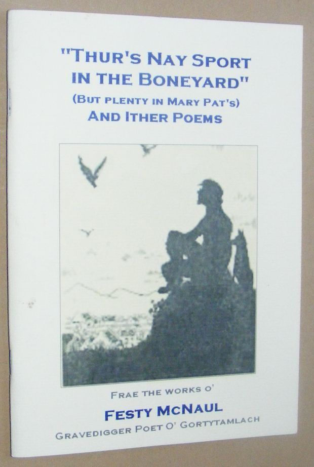 Image for There's Nay Sport in the Boneyard (But Plenty in Mary Pat's) and Ither Poems frae the works o' Festy McNaul, Gravedigger Poet o' Gortyamlach