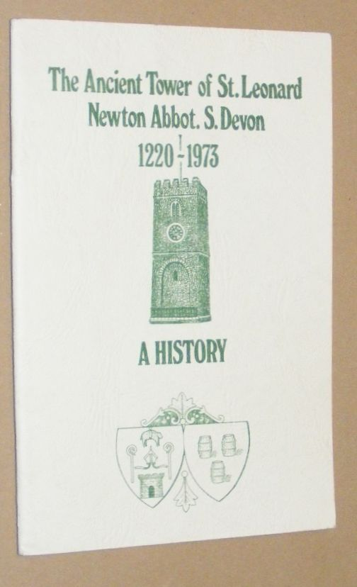 Image for The Ancient Tower of St Leonard, Newton Abbot, S. Devon: a history