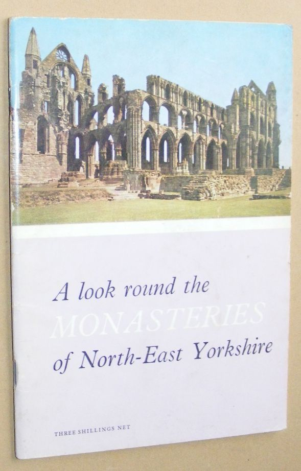 Image for A look round the Monasteries of North-East Yorkshire (Ministry of Public Buildings and Works)