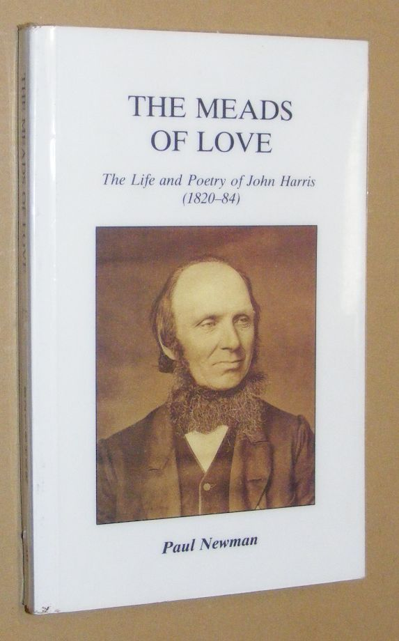 Image for The Meads of Love: the life and poetry of John Harris (1820-84)