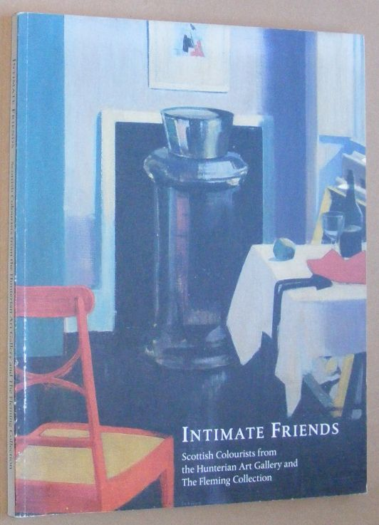Image for Intimate Friends: Scottish Colourists from the Hunterian Art Gallery and the Fleming Collection: Peploe, Fergusson, Hunter, Cadell