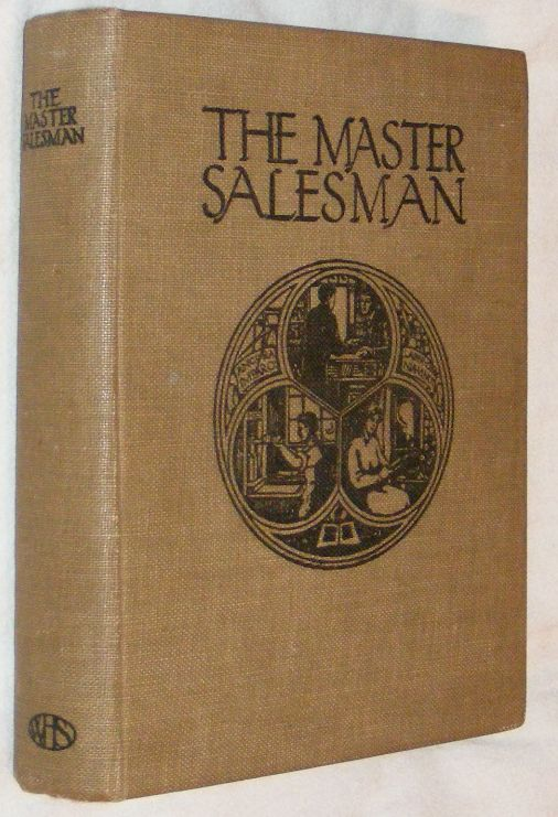 Image for The Master Salesman: Being a Handbook of Technical Information and Instruction Compiled for the Use and Training of Salesmen