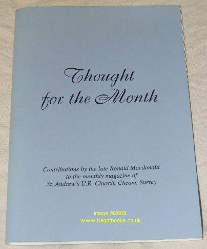 Image for Thought for the Month: Contributions By the Late Ronald Macdonald to the Monthy Magazine of St. Andrew's U.R. Church, Cheam, Surrey