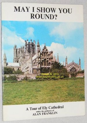 Image for May I Show You Round? A Tour of Ely Cathedral Under the Guidance of Alan V Franklin